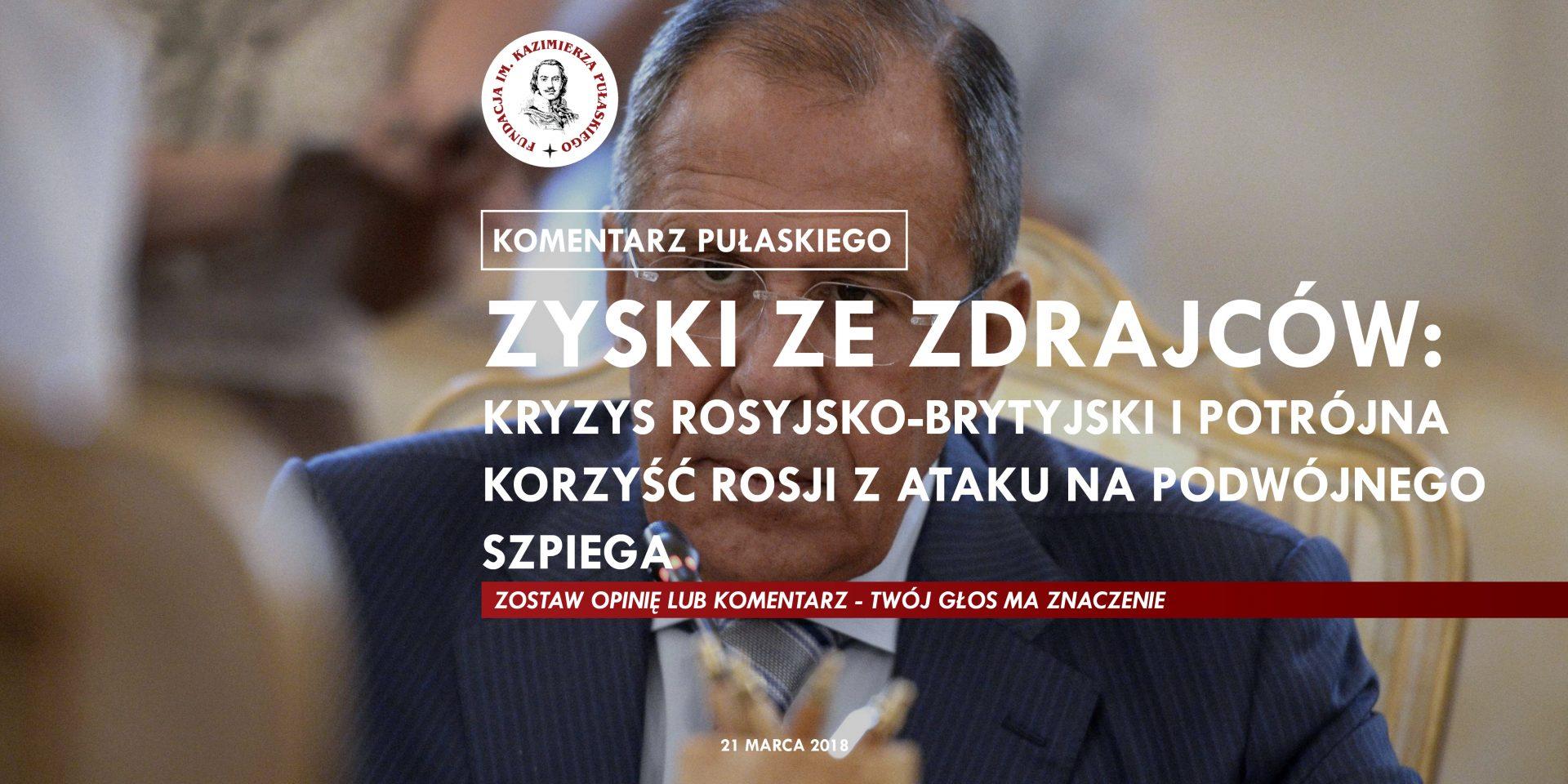 KOMENTARZ PUŁASKIEGO – G. Lewicki: Zyski zezdrajców: kryzys rosyjsko-brytyjski ipotrójna korzyść Rosji zataku napodwójnego szpiega