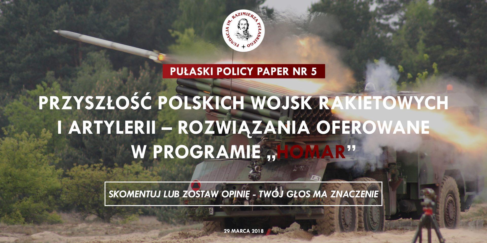 """PULASKI POLICY PAPER – R. Lipka: Przyszłość polskich wojsk rakietowych iartylerii – rozwiązania oferowane wprogramie """"Homar"""""""