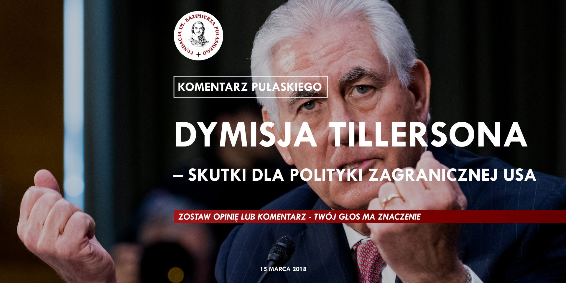 KOMENTARZ PUŁASKIEGO: Dymisja Tillersona – skutki dla polityki zagranicznej USA