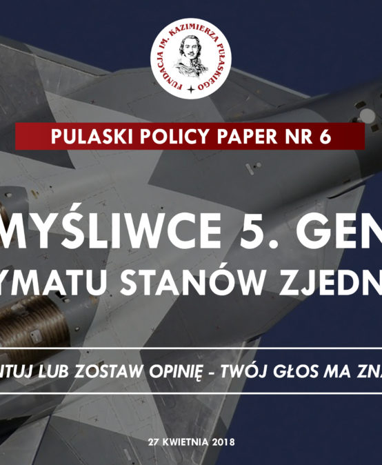 PULASKI POLICY PAPER: New 5th generation fighters – the end of the US supremacy?