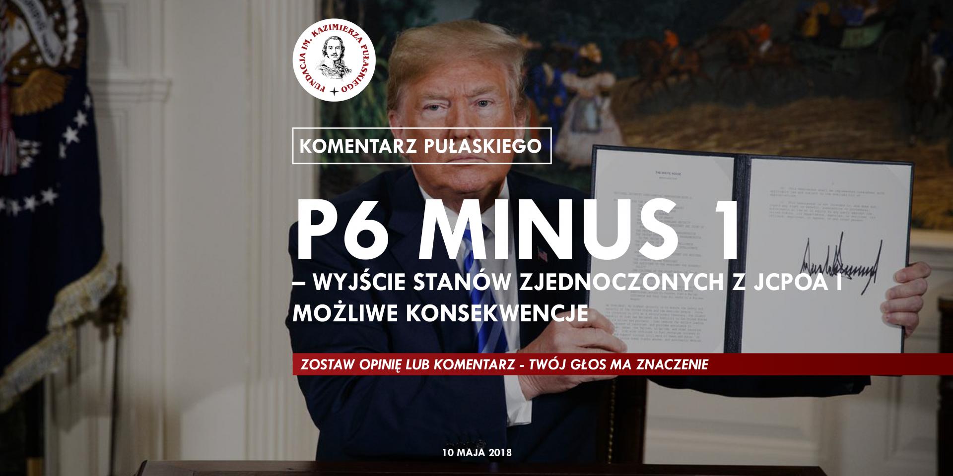KOMENTARZ PUŁASKIEGO: P6 minus 1 – wyjście Stanów Zjednoczonych zJCPOA imożliwe konsekwencje