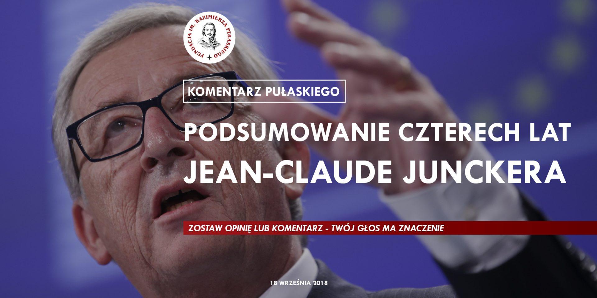 KOMENTARZ PUŁASKIEGO – P.Chomicka: Podsumowanie czterech lat Jean-Claude Junckera