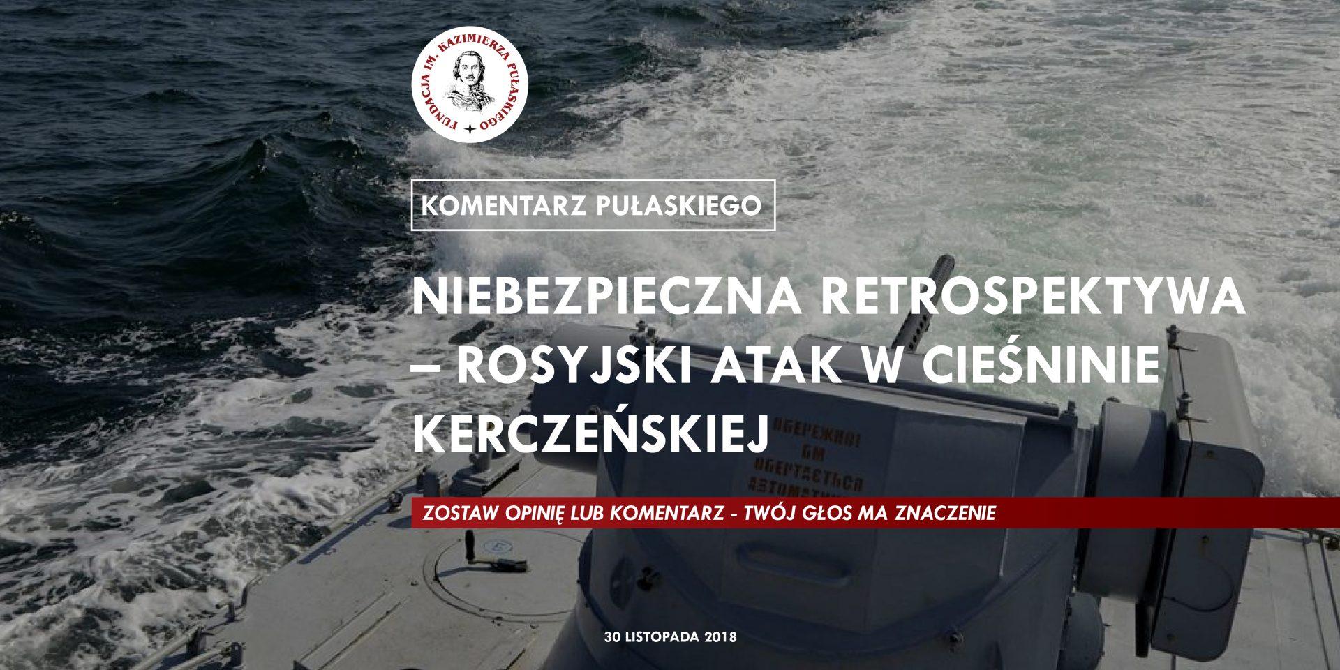KOMENTARZ PUŁASKIEGO – R. Cheda: Niebezpieczna retrospektywa – rosyjski atak wCieśninie Kerczeńskiej