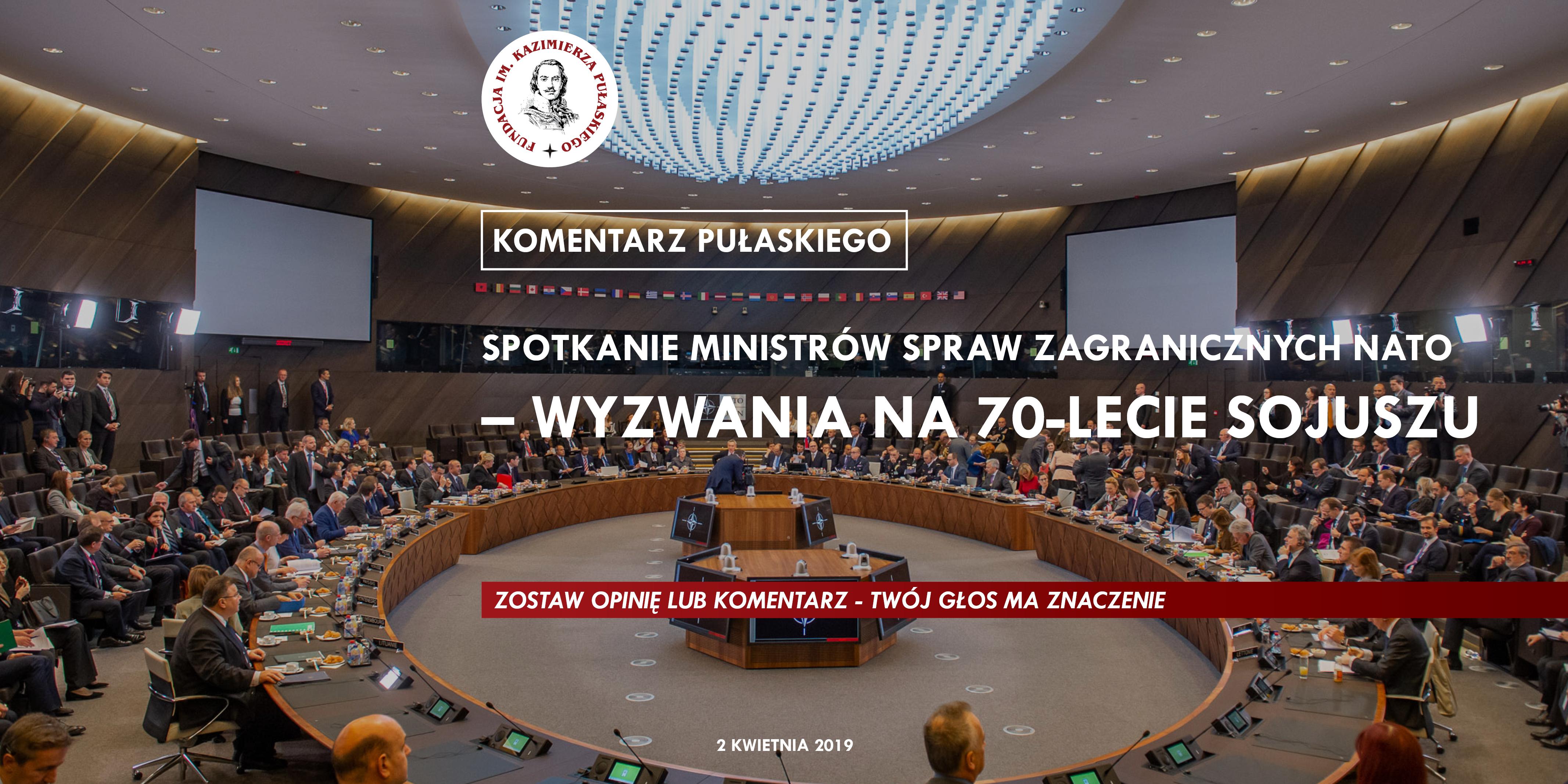 KOMENTARZ PUŁASKIEGO – T.J. Omedi: Spotkanie ministrów spraw zagranicznych NATO – wyzwania na70-lecie Sojuszu