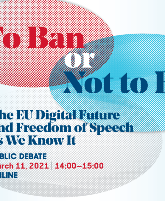 """To Ban or Not To Ban? The EU Digital Future and Freedom of Speech as We Know"" Online Debate"