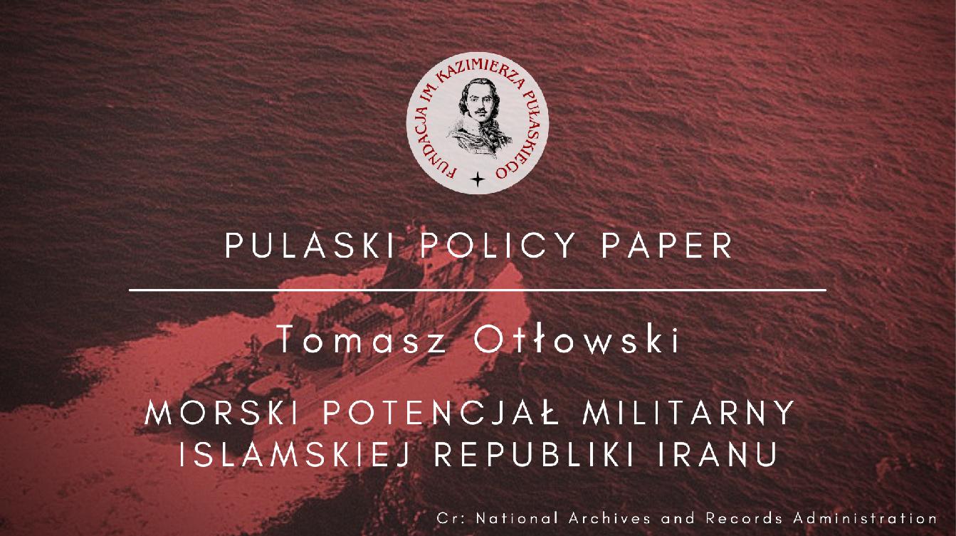 PULASKI POLICY PAPER: T. Otłowski – Morski potencjał militarny Islamskiej Republiki Iranu